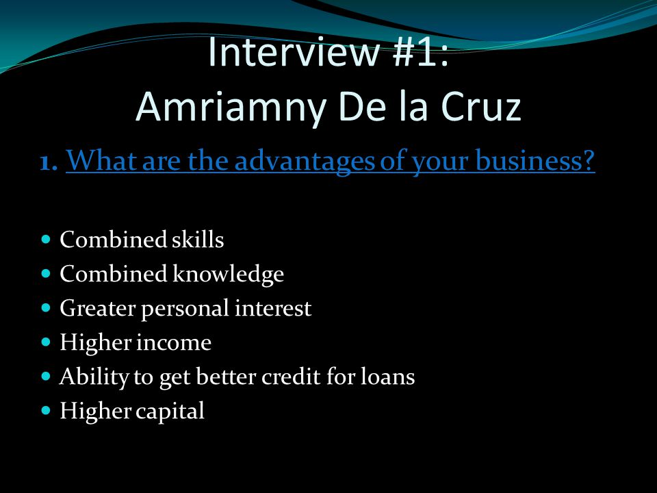 Interview #1: Amriamny De la Cruz 1. What are the advantages of your business.
