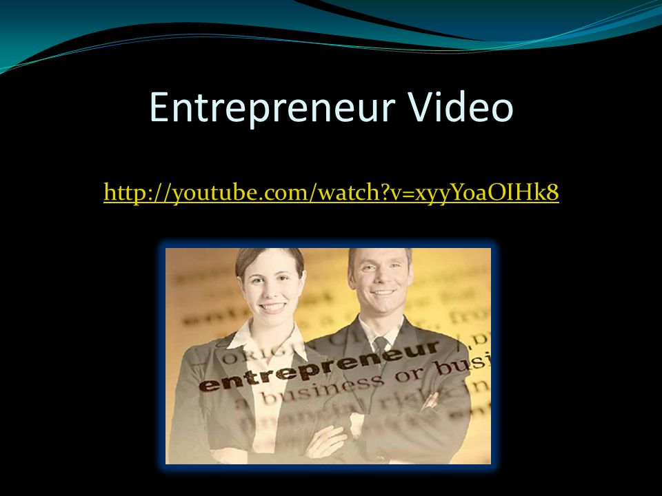 Entrepreneur Video http://youtube.com/watch v=xyyYoaOIHk8