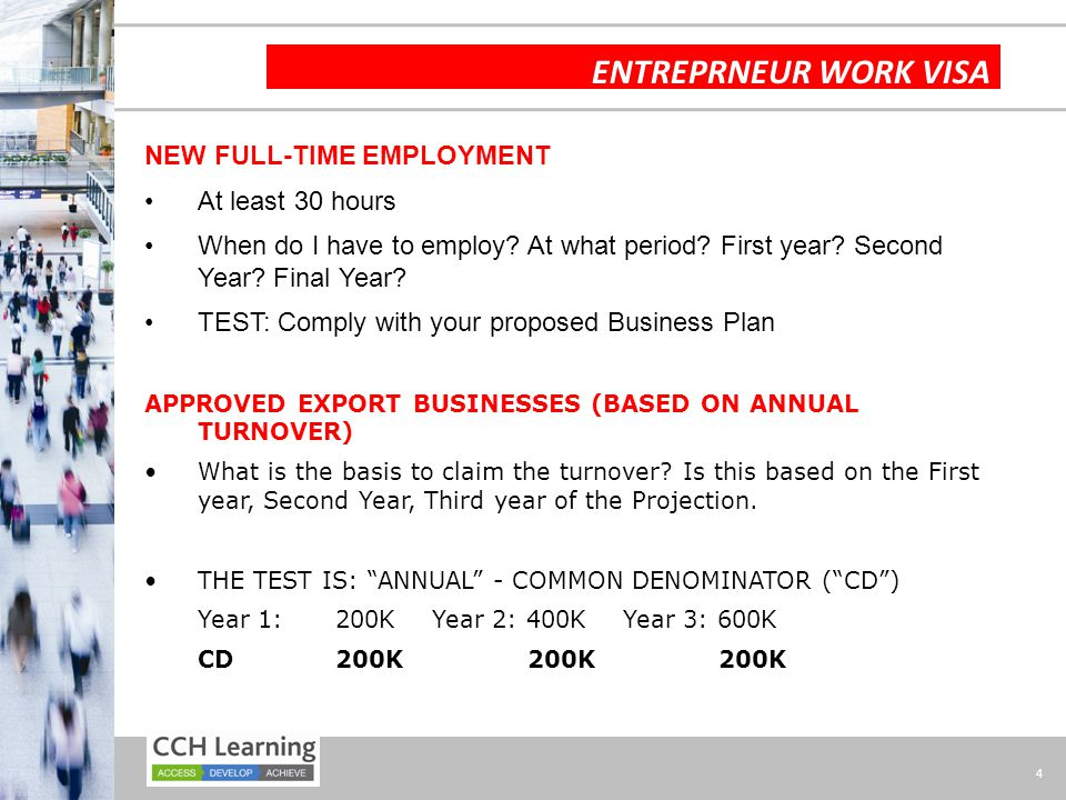 4 ENTREPRNEUR WORK VISA NEW FULL-TIME EMPLOYMENT At least 30 hours When do I have to employ? At what period? First year? Second Year? Final Year? TEST