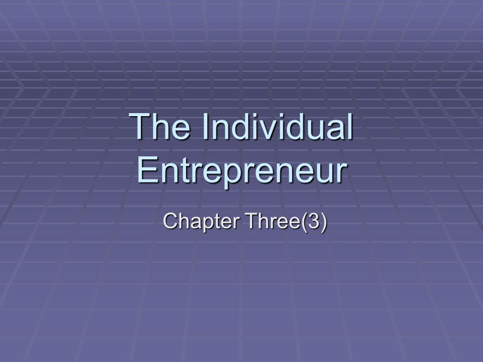 The Individual Entrepreneur Chapter Three(3) Chapter Three(3)