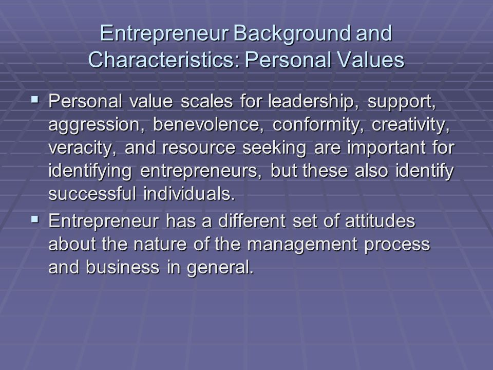 Entrepreneur Background and Characteristics: Personal Values  Personal value scales for leadership, support, aggression, benevolence, conformity, cre