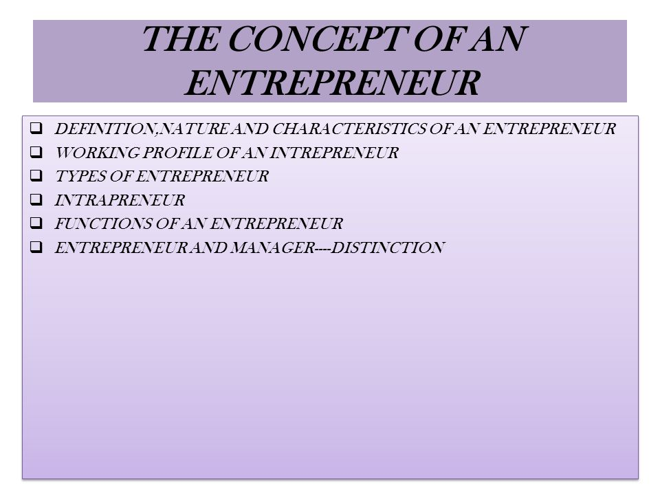 THE CONCEPT OF AN ENTREPRENEUR  DEFINITION,NATURE AND CHARACTERISTICS OF AN ENTREPRENEUR  WORKING PROFILE OF AN INTREPRENEUR  TYPES OF ENTREPRENEUR