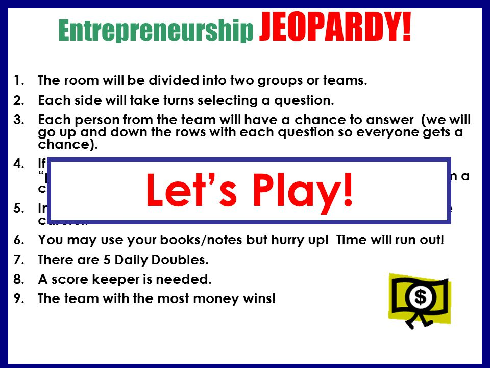 Entrepreneurship JEOPARDY.1.The room will be divided into two groups or teams.