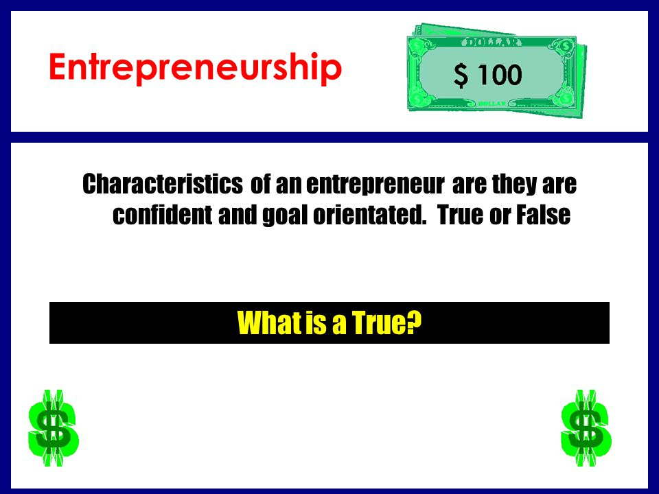 What is a True.Characteristics of an entrepreneur are they are confident and goal orientated.