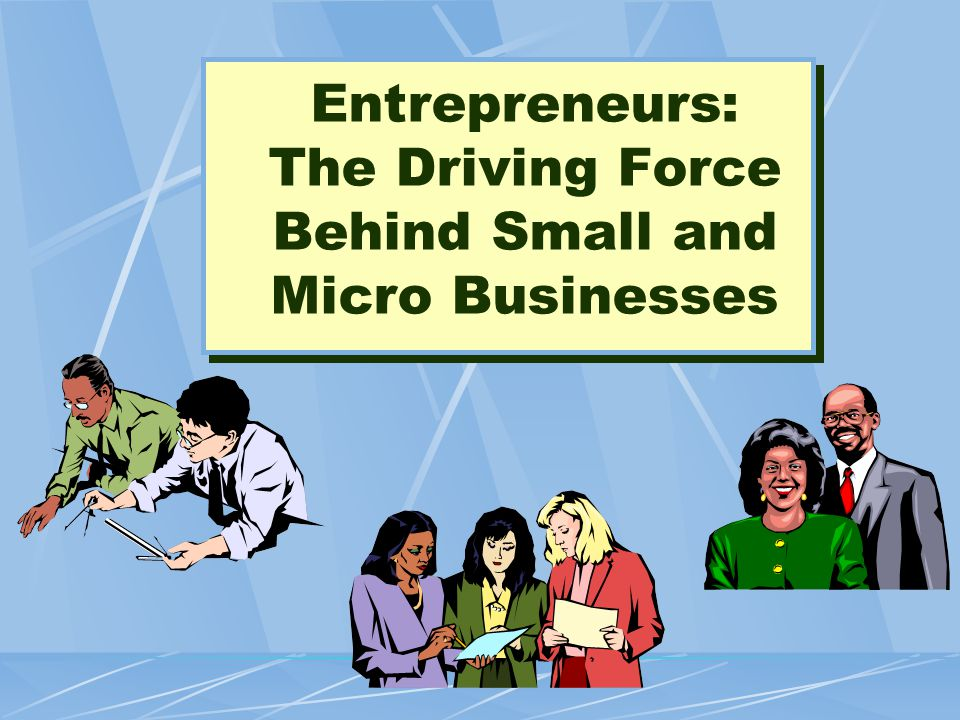 Entrepreneurs: The Driving Force Behind Small and Micro Businesses