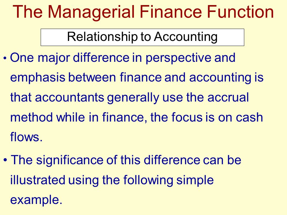 The Managerial Finance Function One major difference in perspective and emphasis between finance and accounting is that accountants generally use the
