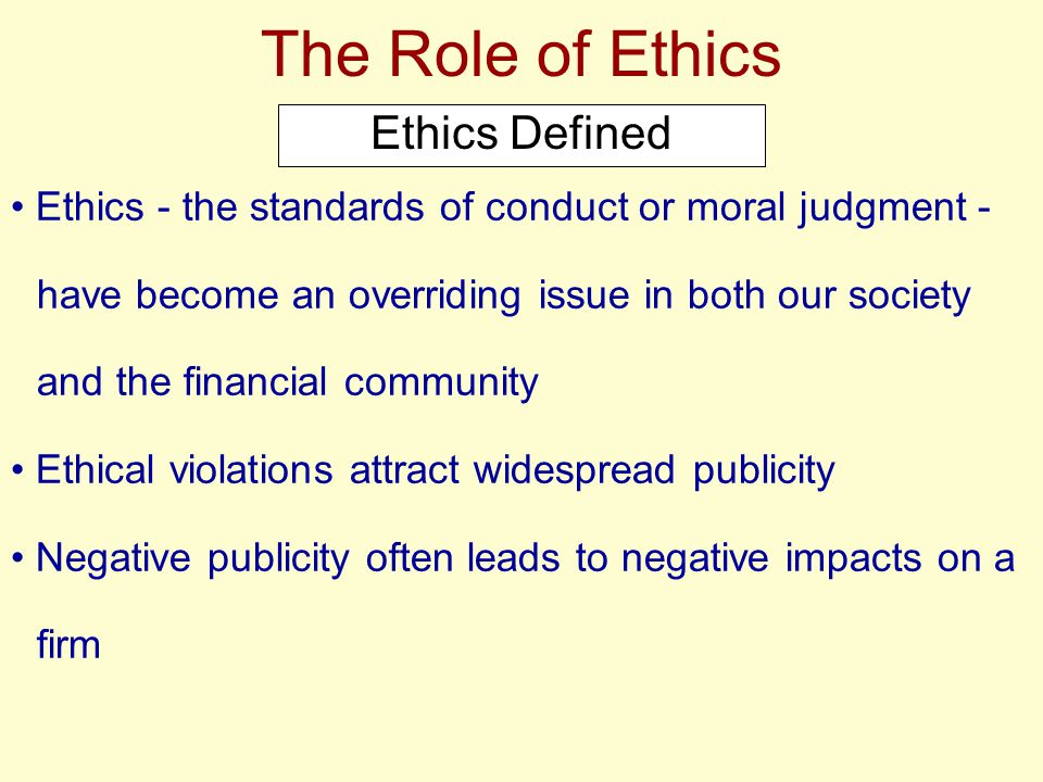 Ethics - the standards of conduct or moral judgment - have become an overriding issue in both our society and the financial community Ethical violatio