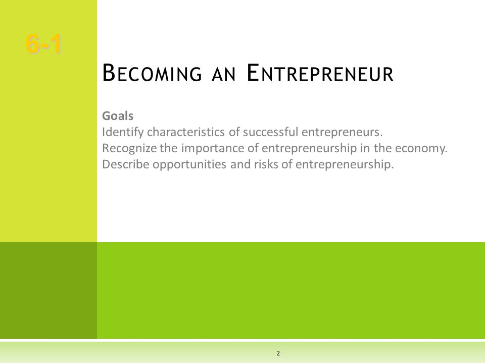 2 Goals Identify characteristics of successful entrepreneurs. Recognize the importance of entrepreneurship in the economy. Describe opportunities and