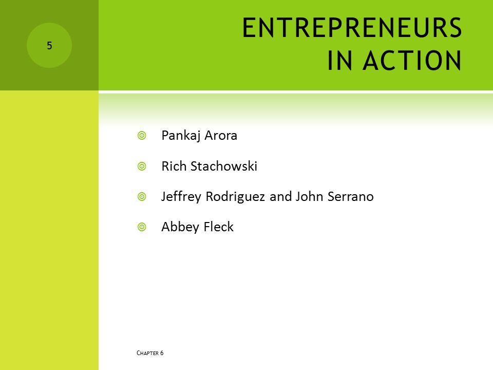 ENTREPRENEURS IN ACTION  Pankaj Arora  Rich Stachowski  Jeffrey Rodriguez and John Serrano  Abbey Fleck C HAPTER 6 5