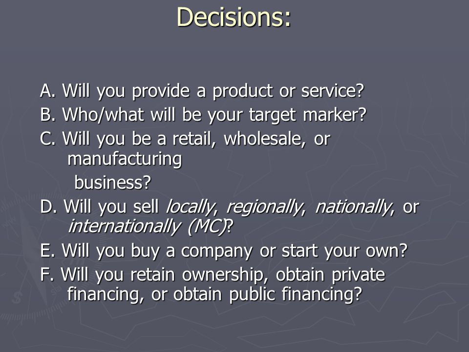 Decisions: A. Will you provide a product or service.