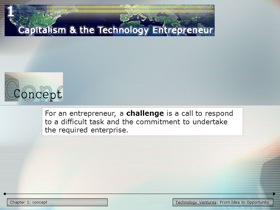 Technology Ventures: From Idea to OpportunityChapter 1: concept For an entrepreneur, a challenge is a call to respond to a difficult task and the commitment to undertake the required enterprise.