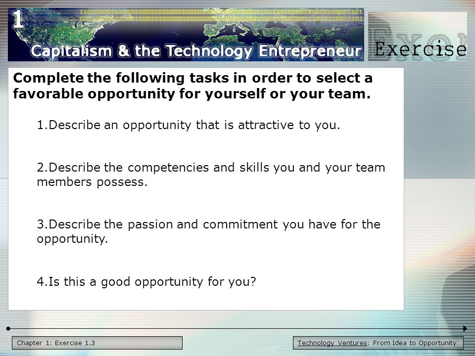 Technology Ventures: From Idea to OpportunityChapter 1: Exercise 1.3 Complete the following tasks in order to select a favorable opportunity for yourself or your team.