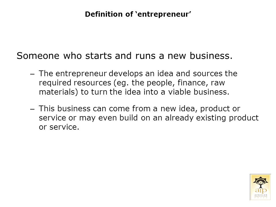 Definition of 'entrepreneur' Someone who starts and runs a new business.