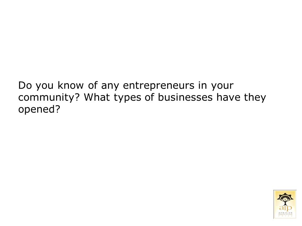 Do you know of any entrepreneurs in your community? What types of businesses have they opened?
