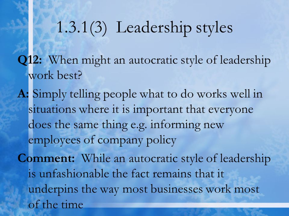 1.3.1(3) Leadership styles Q12: When might an autocratic style of leadership work best.