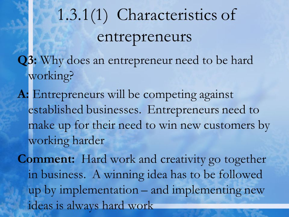 1.3.1(1) Characteristics of entrepreneurs Q3: Why does an entrepreneur need to be hard working.