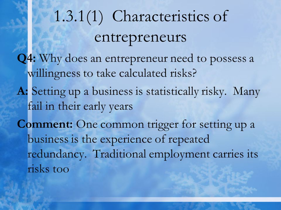 1.3.1(1) Characteristics of entrepreneurs Q4: Why does an entrepreneur need to possess a willingness to take calculated risks.