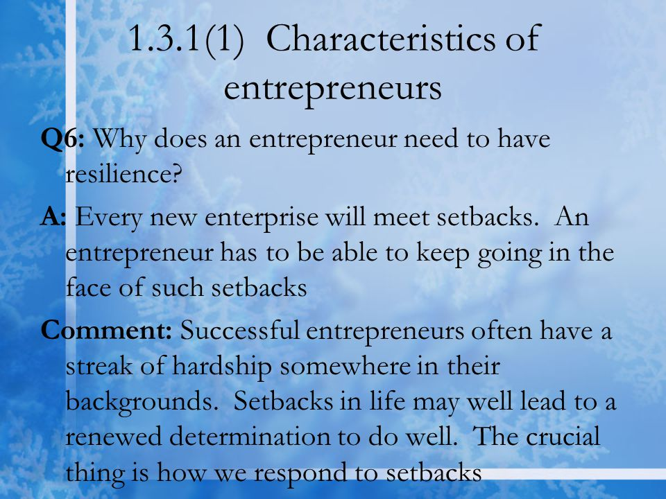 1.3.1(1) Characteristics of entrepreneurs Q6: Why does an entrepreneur need to have resilience.