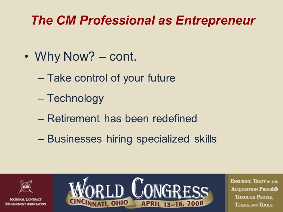 10 The CM Professional as Entrepreneur Why Now. – cont.