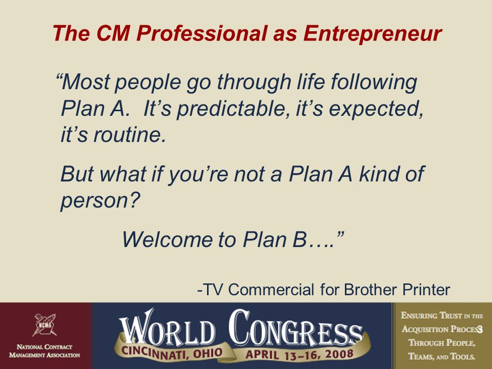 3 The CM Professional as Entrepreneur Most people go through life following Plan A.