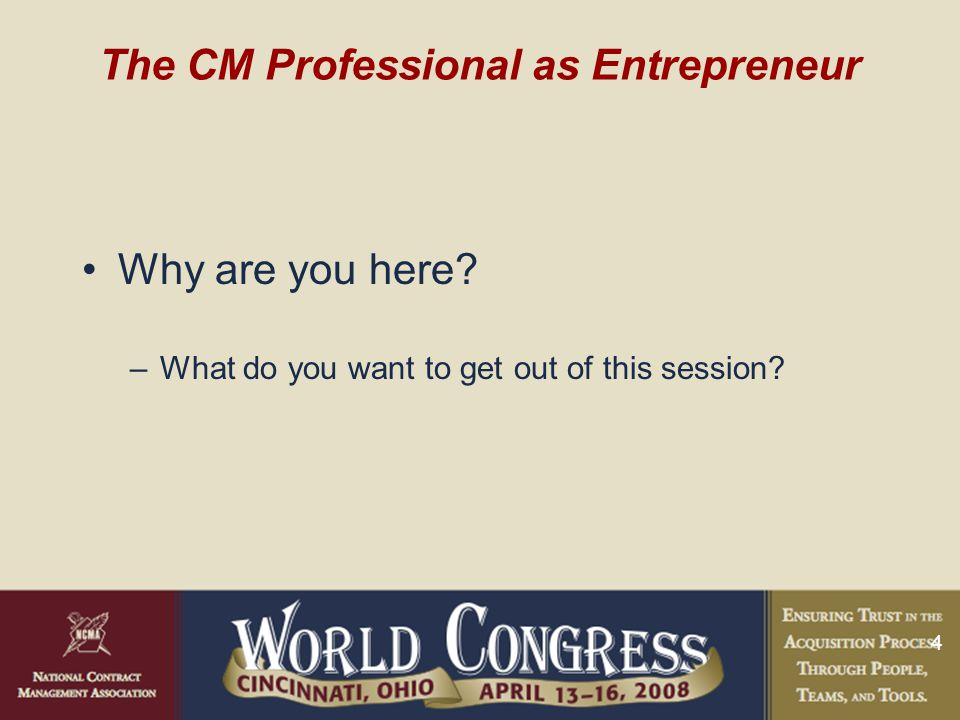 4 The CM Professional as Entrepreneur Why are you here.