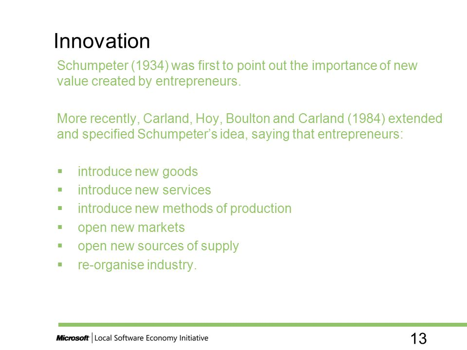 13 Schumpeter (1934) was first to point out the importance of new value created by entrepreneurs. More recently, Carland, Hoy, Boulton and Carland (19