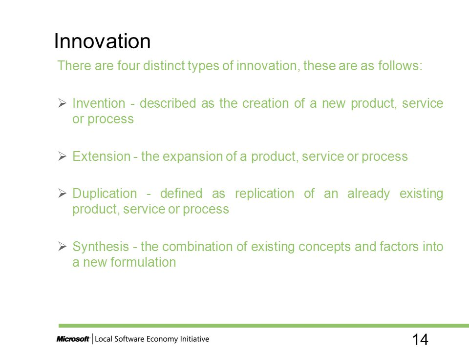 14 There are four distinct types of innovation, these are as follows:  Invention - described as the creation of a new product, service or process  E