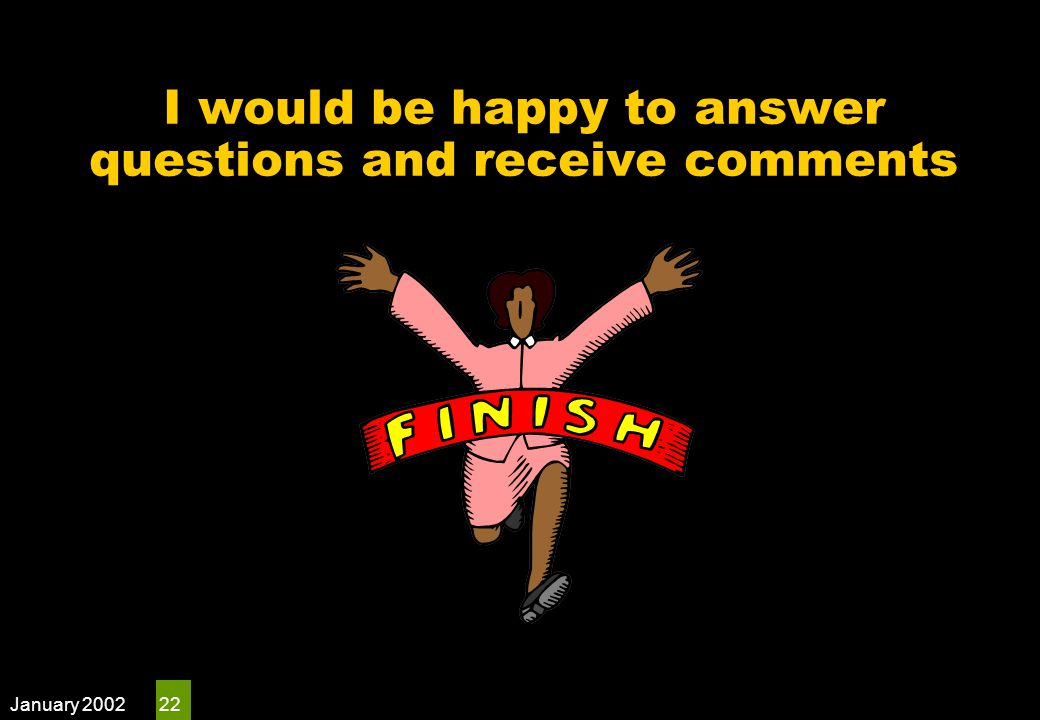 January 2002 22 I would be happy to answer questions and receive comments