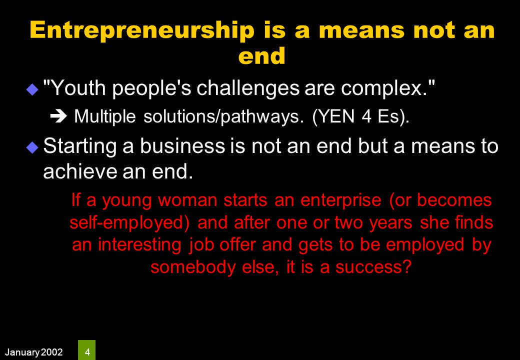January 2002 5 Advantage of promoting youth entrepreneurship  More employers  Employees who better understand business  More innovative and socially responsible enterprises  More jobs (most likely jobs for other young people)  Better informed consumers ……