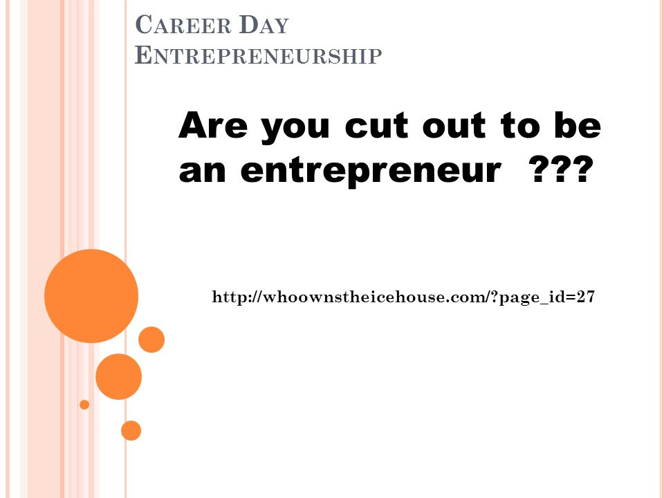 C AREER D AY E NTREPRENEURSHIP Are you cut out to be an entrepreneur .