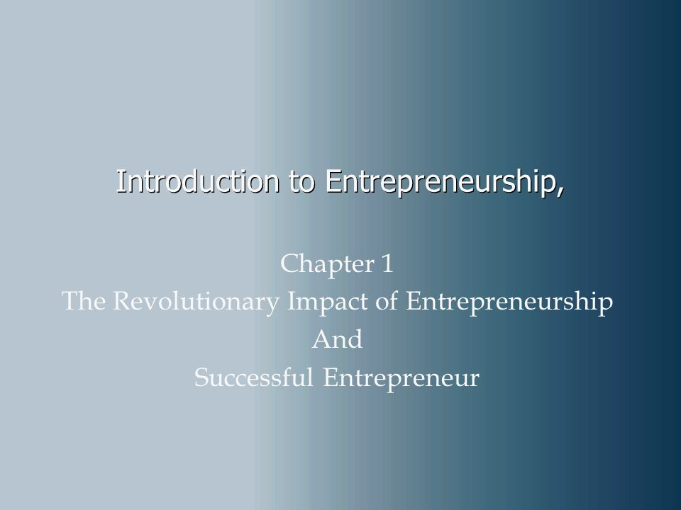 1–12 An Integrated Definition Entrepreneurship Entrepreneurship  A dynamic process of vision, change, and creation.