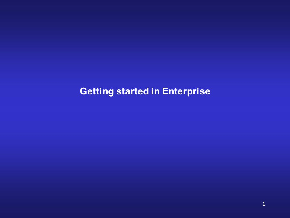 1 Getting started in Enterprise