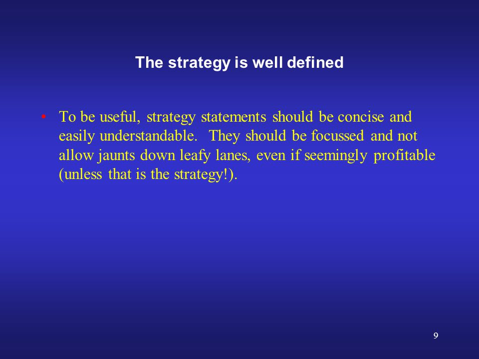 9 The strategy is well defined To be useful, strategy statements should be concise and easily understandable.