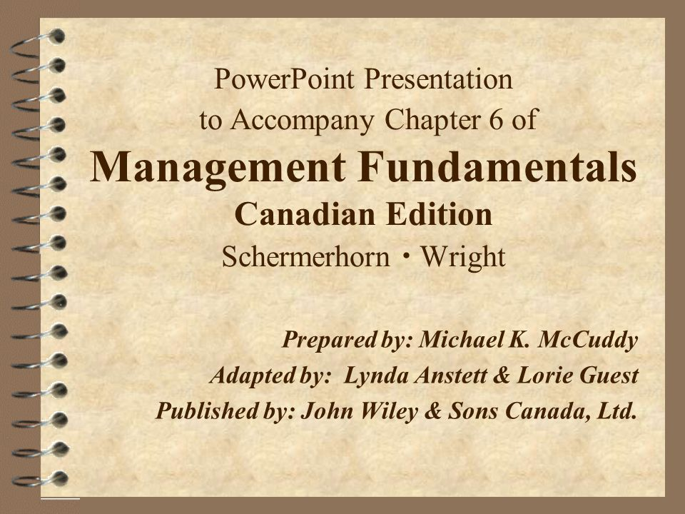 PowerPoint Presentation to Accompany Chapter 6 of Management Fundamentals Canadian Edition Schermerhorn  Wright Prepared by:Michael K.