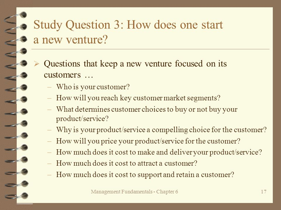 Management Fundamentals - Chapter 617 Study Question 3: How does one start a new venture.