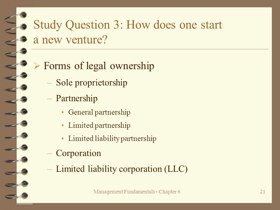 Management Fundamentals - Chapter 621 Study Question 3: How does one start a new venture.