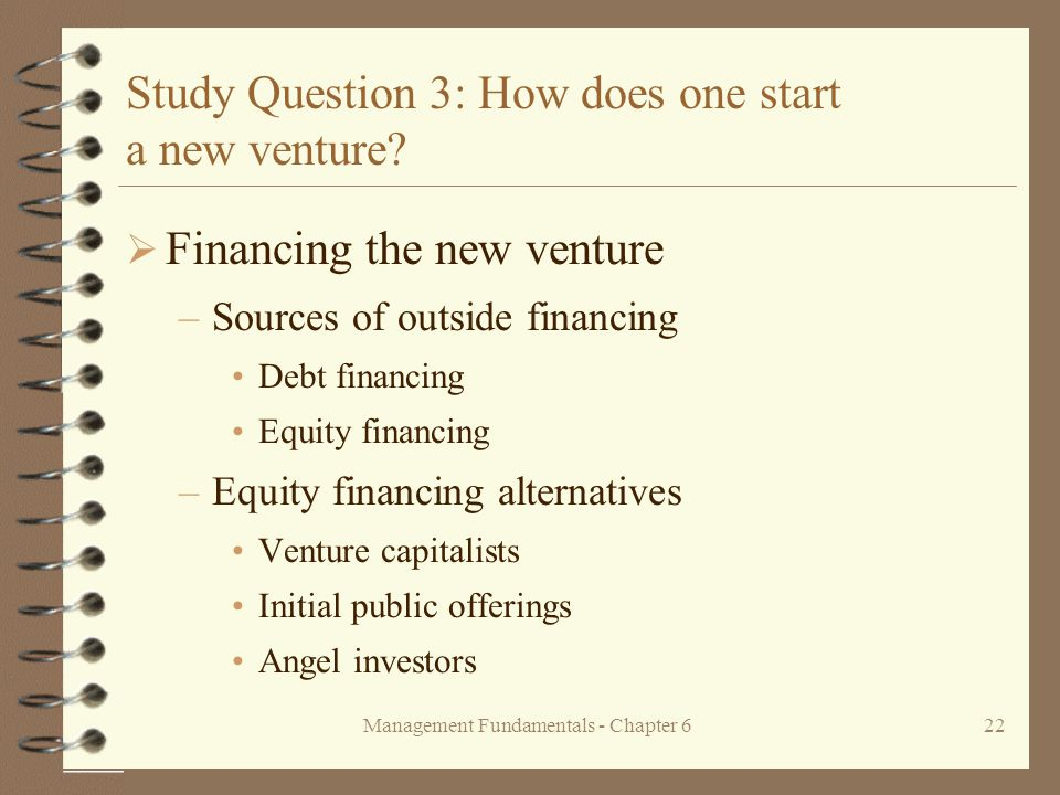 Management Fundamentals - Chapter 622 Study Question 3: How does one start a new venture.