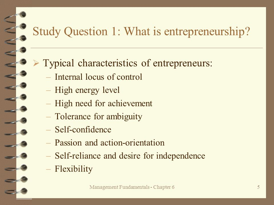 Management Fundamentals - Chapter 65 Study Question 1: What is entrepreneurship.