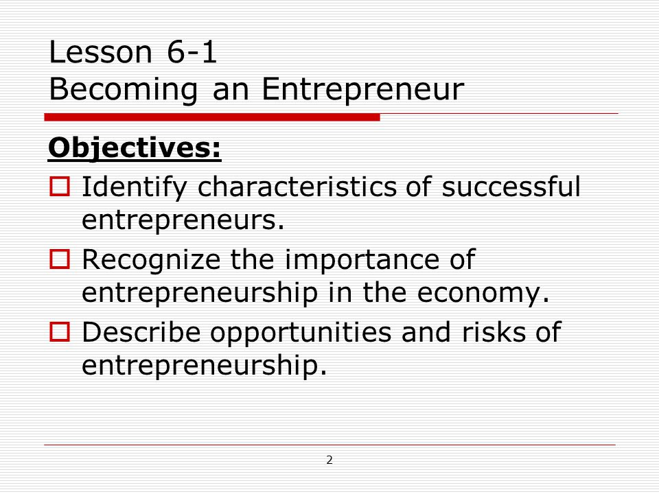 13 Primary Reasons New Businesses Close  Lack of adequate capital  Low sales  Higher than expected expenses  Goals are NOT realistic  Competitive pressure  The owner is unprepared to manage a growing business  Operations require more time than the owner is willing to commit