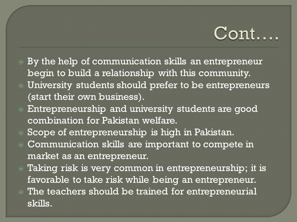  By the help of communication skills an entrepreneur begin to build a relationship with this community.