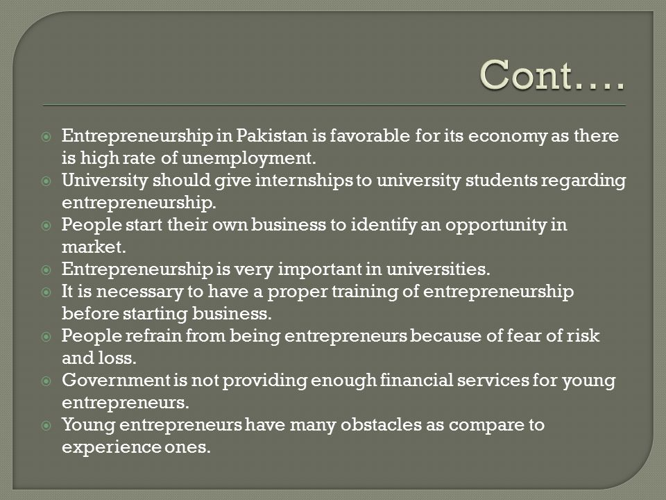 Entrepreneurship in Pakistan is favorable for its economy as there is high rate of unemployment.