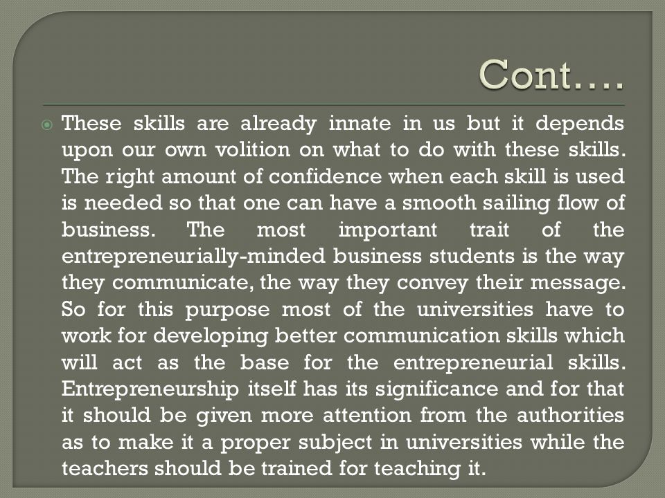  These skills are already innate in us but it depends upon our own volition on what to do with these skills.