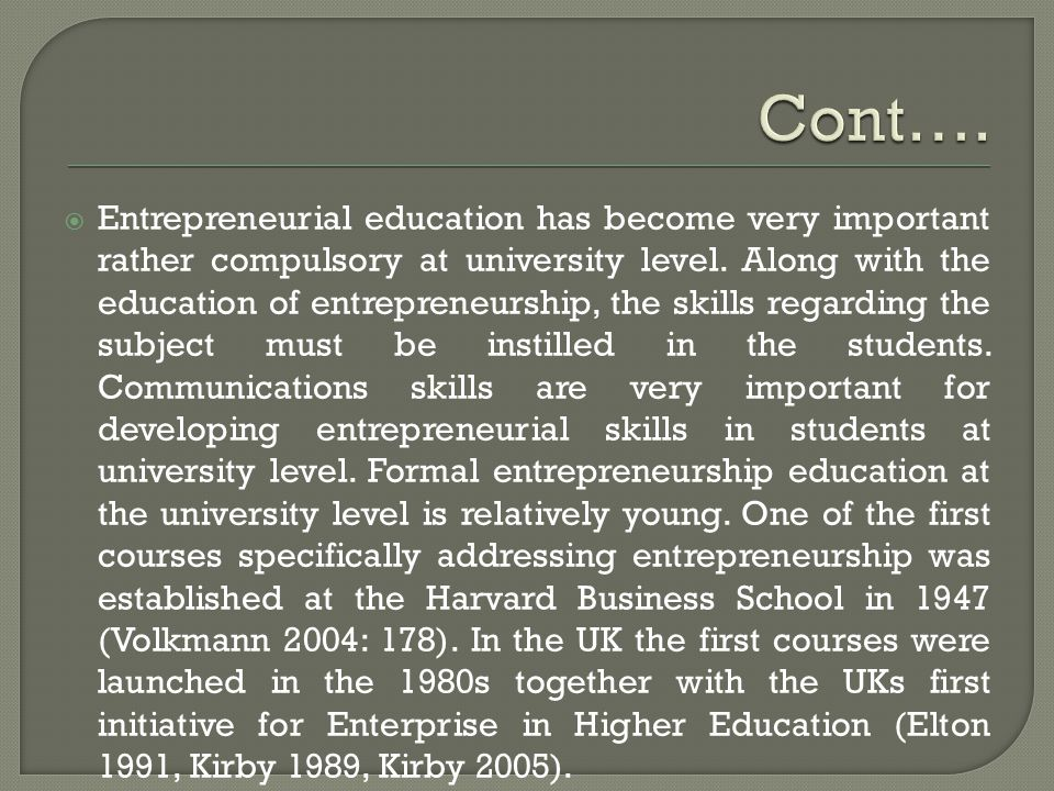  Entrepreneurial education has become very important rather compulsory at university level.