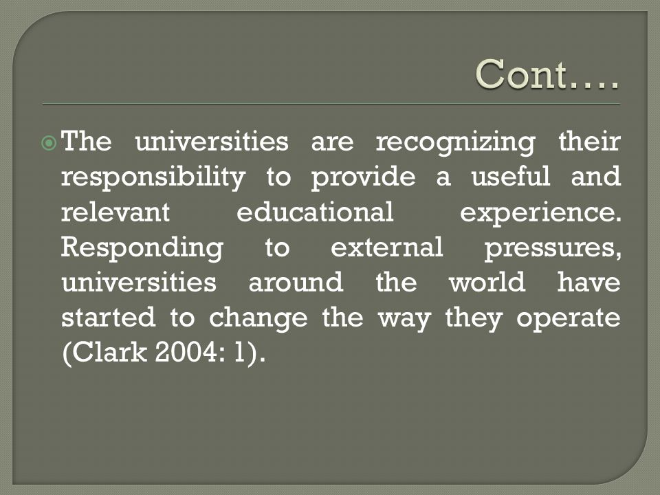  The universities are recognizing their responsibility to provide a useful and relevant educational experience.
