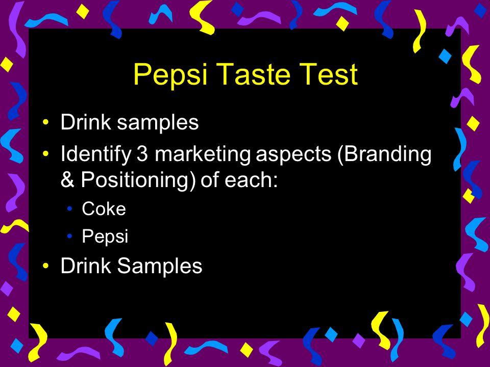 Pepsi Taste Test Drink samples Identify 3 marketing aspects (Branding & Positioning) of each: Coke Pepsi Drink Samples