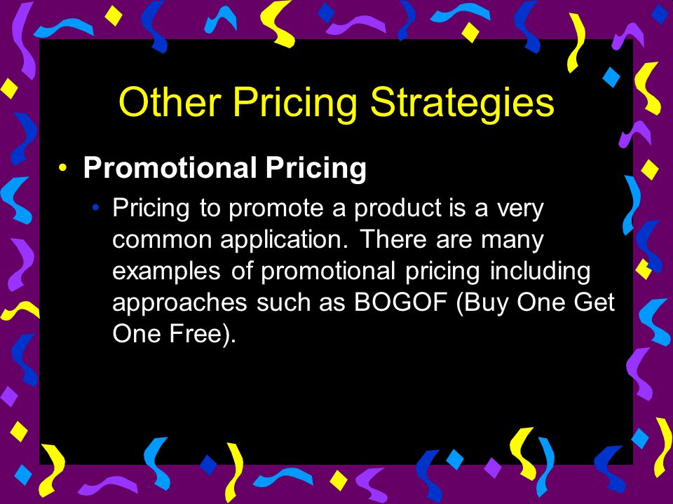 Other Pricing Strategies Promotional Pricing Pricing to promote a product is a very common application. There are many examples of promotional pricing