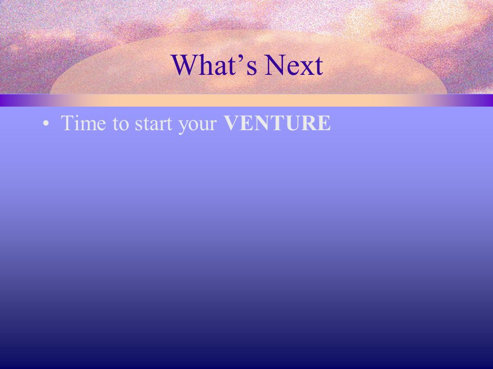 What's Next Time to start your VENTURE