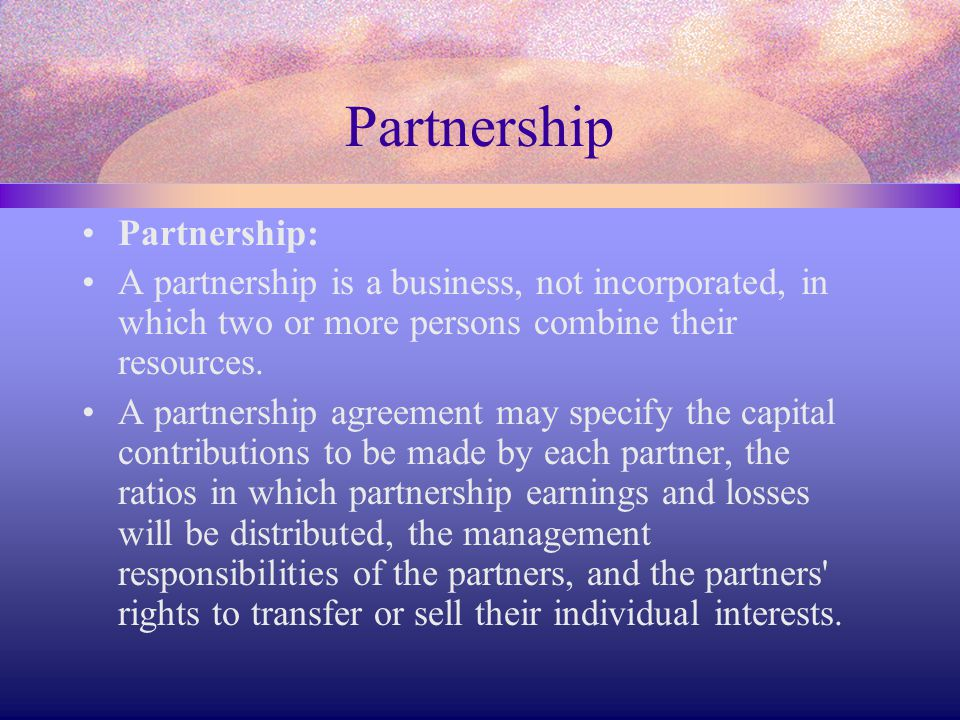 Partnership Partnership: A partnership is a business, not incorporated, in which two or more persons combine their resources. A partnership agreement