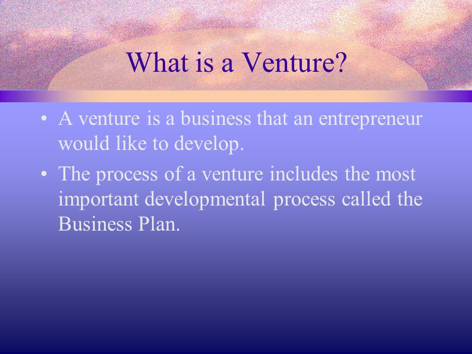 What is a Venture? A venture is a business that an entrepreneur would like to develop. The process of a venture includes the most important developmen