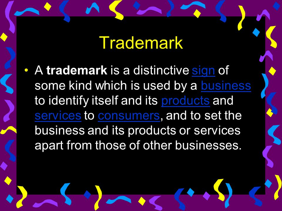 Trademark A trademark is a distinctive sign of some kind which is used by a business to identify itself and its products and services to consumers, an